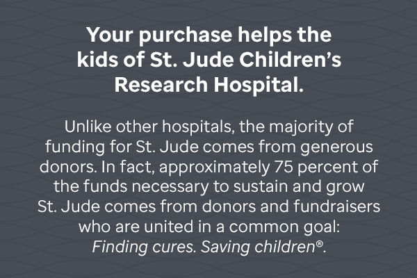 Your purchase helps the kids of St. Jude Children's Research Hospital