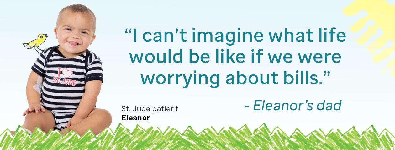 Quote from the father of ST. Jude patient Eleanor: